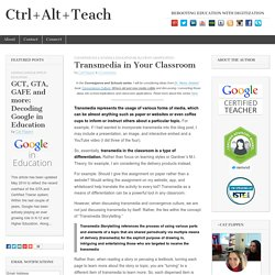 Transmedia in Your Classroom - Ctrl+Alt+Teach