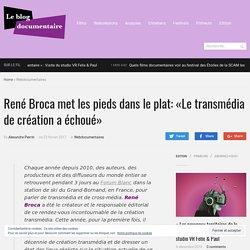 René Broca met les pieds dans le plat: «Le transmédia de création a échoué»