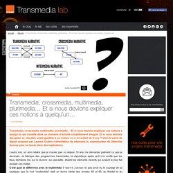 Transmedia, crossmedia, multimedia, plurimedia… Et si nous devions expliquer ces notions à quelqu'un…