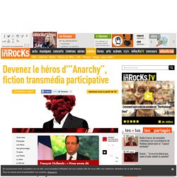 "Devenez le héros d'""Anarchy"", fiction transmédia participative"