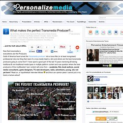 What makes the perfect Transmedia Producer?…