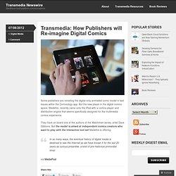 Transmedia: How Publishers will Re-imagine Digital Comics « Transmedia Newswire
