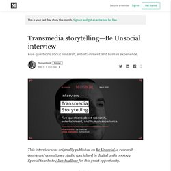 Transmedia Storytelling—Be Unsocial interview (with Enrico Granzotto, Humenhoid)