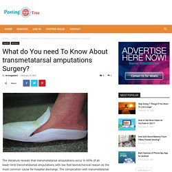 What do You need To Know About transmetatarsal amputations Surgery?