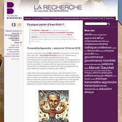 Pourquoi parler d'Ivan Illich ? - Séminaire Marcel Gauchet Transmettre/Apprendre