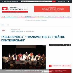 """Table ronde 5 : """"Transmettre le théâtre contemporain"""""""