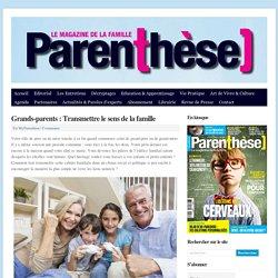 Grands-parents : Transmettre le sens de la famille - MyParenthèse : MyParenthèse
