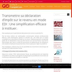 Transmettre sa déclaration d'impôt sur le revenu en mode EDI : Une simplification efficace à instituer. - Le blog de ComptaCom