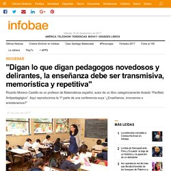 """""""Digan lo que digan pedagogos novedosos y delirantes, la enseñanza debe ser transmisiva, memorística y repetitiva"""""""