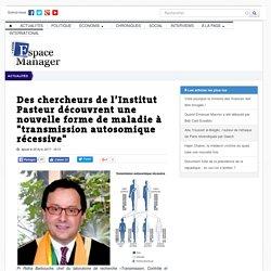 """Des chercheurs de l'Institut Pasteur découvrent une nouvelle forme de maladie à """"transmission autosomique récessive"""""""