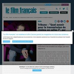 """Tribune - """"Quel avenir pour la transmission du cinéma en salles ?"""", par William Benedetto (l'Alhambra de Marseille)"""