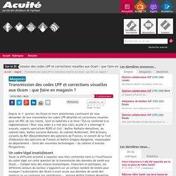 Transmission des codes LPP et corrections visuelles aux Ocam : que faire en m...