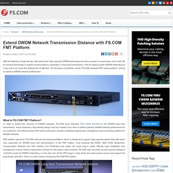 Extend DWDM Network Transmission Distance with FS.COM FMT Platform - Blog of FS.COM
