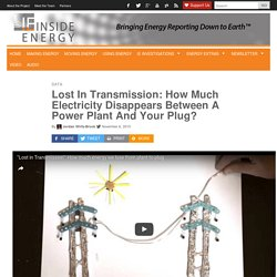 Lost In Transmission: How Much Electricity Disappears Between A Power Plant And Your Plug?