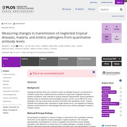 PLOS 19/05/17 Measuring changes in transmission of neglected tropical diseases, malaria, and enteric pathogens from quantitative antibody levels
