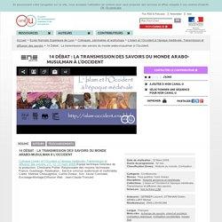 14 Débat : La transmission des savoirs du monde arabo-musulman à l'Occident - Ecole Normale Supérieure de Lyon