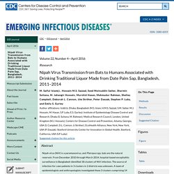 CDC EID - Volume 22, Number 4—April 2016. Au sommaire notamment: Nipah Virus Transmission from Bats to Humans Associated with Drinking Traditional Liquor Made from Date Palm Sap, Bangladesh, 2011–2014