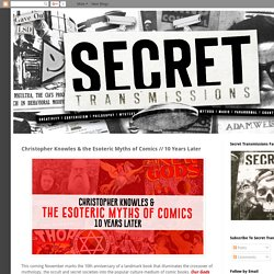 Secret Transmissions: Christopher Knowles & the Esoteric Myths of Comics // 10 Years Later