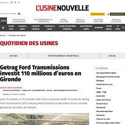 Getrag Ford Transmissions investit 110 millions d'euros en Gironde - Quotidien des Usines