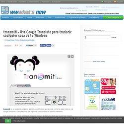transmiti – Usa Google Translate para traducir cualquier cosa de tu Windows