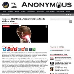 Harnessed Lightning… Transmitting Electricity Without Wires AnonHQ
