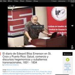 El diario de Edward Bliss Emerson en St. Croix y Puerto Rico: Salud, comercio y discursos hegemonicos y subalternos transnacionales, 1831 - 1834 : Conferencias Caribenas