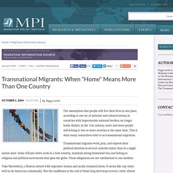 "Transnational Migrants: When ""Home"" Means More Than One Country"