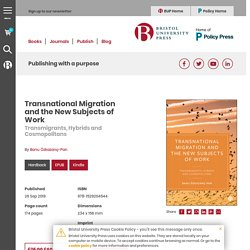 10.19 - Transnational Migration and the New Subjects of Work - Transmigrants, Hybrids and Cosmopolitans, By Banu Özkazanç-Pan