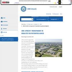 UMC UTRECHT: TRANSPARANT IN KWALITEIT EN PATIENTVEILIGHEID - UMC Utrecht