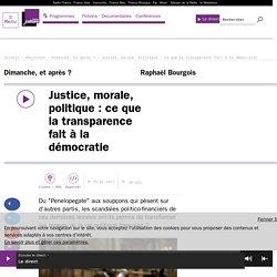 Justice, morale, politique : ce que la transparence fait à la démocratie