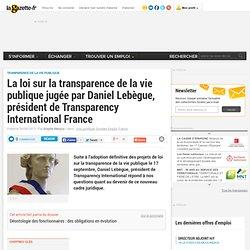 La loi sur la transparence de la vie publique jugée par Daniel Lebègue, président de Transparency International France