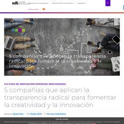 Transparencia radical: Aplícala para fomentar la creatividad y la innovación