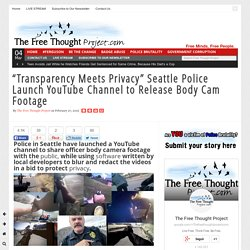 """Transparency Meets Privacy"" Seattle Police Launch YouTube Channel to Release..."