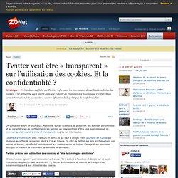 Twitter veut être « transparent » sur l'utilisation des cookies. Et la confidentialité ?