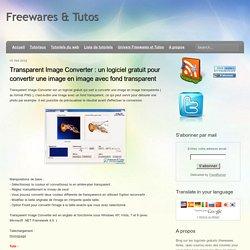 Freewares & Tutos: Transparent Image Converter : un logiciel gratuit pour convertir une image en image avec fond transparent