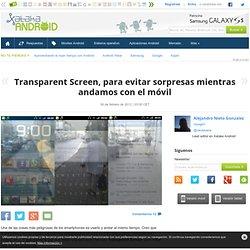 Transparent Screen, para evitar sorpresas mientras andamos con el móvil