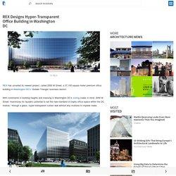 REX Designs Hyper-Transparent Office Building in Washington DC