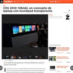 CES 2012: Nikiski, un concepto de laptop con touchpad transparente