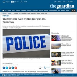 Transphobic hate crimes rising in UK, police say