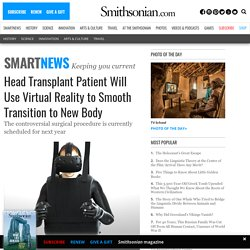 Head Transplant Patient Will Use VR - Real or Fake?