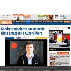 Gondry transplante son usine de films amateurs à Aubervilliers