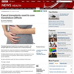 Faecal transplants used to cure Clostridium difficile