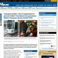 Transport public : faut-il augmenter le prix du ticket? Oui disent les opérateurs (SNCF, Transdev, Keolis, RATP, UTP)