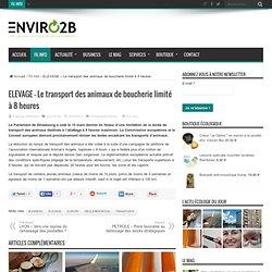 ENVIRO2B 29/03/12 ELEVAGE – Le transport des animaux de boucherie limité à 8 heures