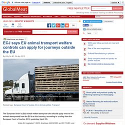 GLOBAL MEAT 24/04/15 ECJ says EU animal transport welfare controls can apply for journeys outside the EU.