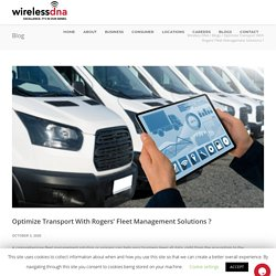 Optimize Transport With Rogers' Fleet Management Solutions ? - Wireless DNA