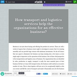 How transport and logistics services help the organizations for an effective business?