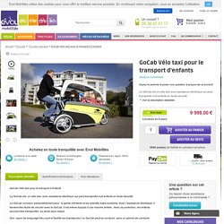 GoCab Vélo taxi pour le transport d'enfants - Tricycles spéciaux - Tricycles - Evol Mobilités