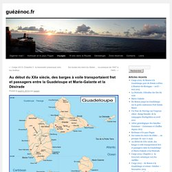 Au début du XXe siècle, des barges à voile transportaient fret et passagers entre la Guadeloupe et Marie-Galante et la Désirade