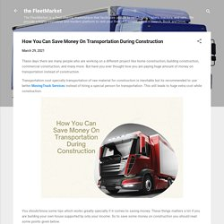 How You Can Save Money On Transportation During Construction